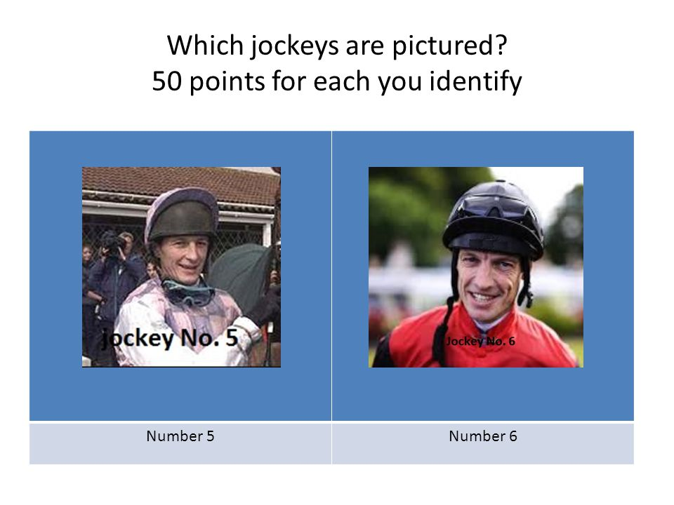 Which jockeys are pictured? 50 points for each you identify Number 5Number 6