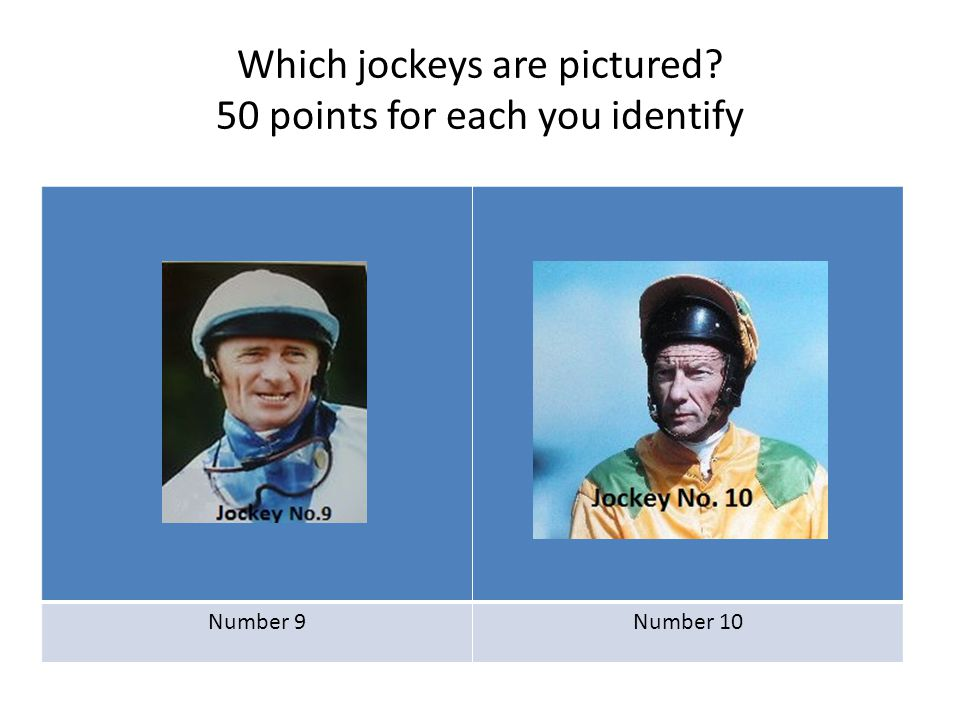 Which jockeys are pictured? 50 points for each you identify Number 9Number 10