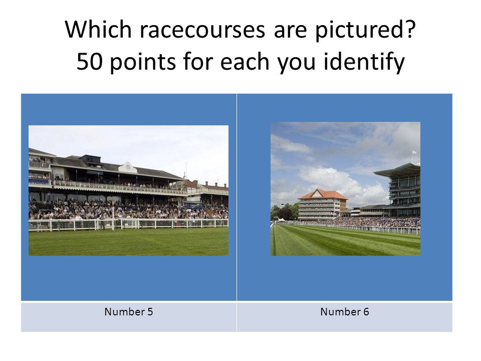 Which racecourses are pictured? 50 points for each you identify Number 7Number 8
