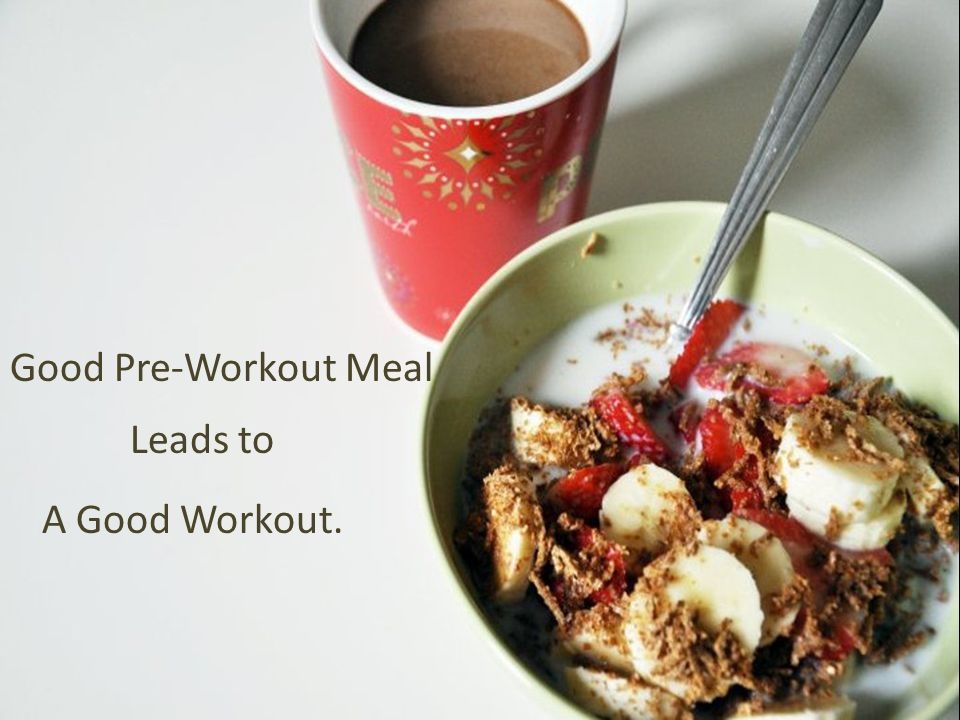 Good Pre-Workout Meal Leads to A Good Workout.