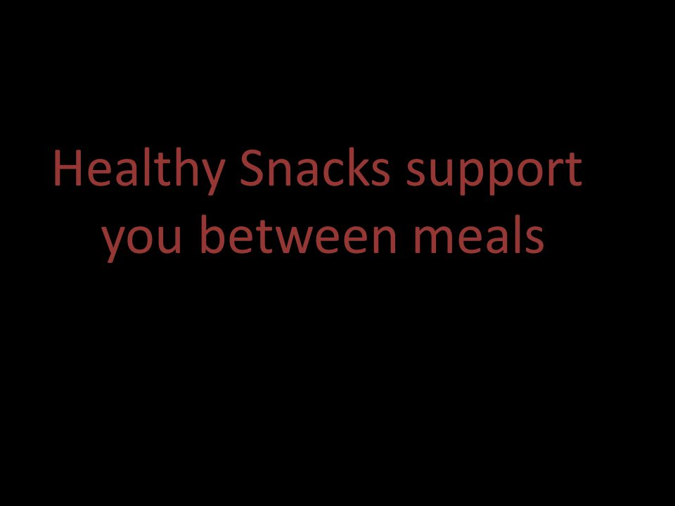 Healthy Snacks support you between meals