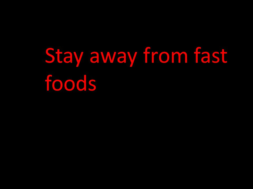 Stay away from fast foods