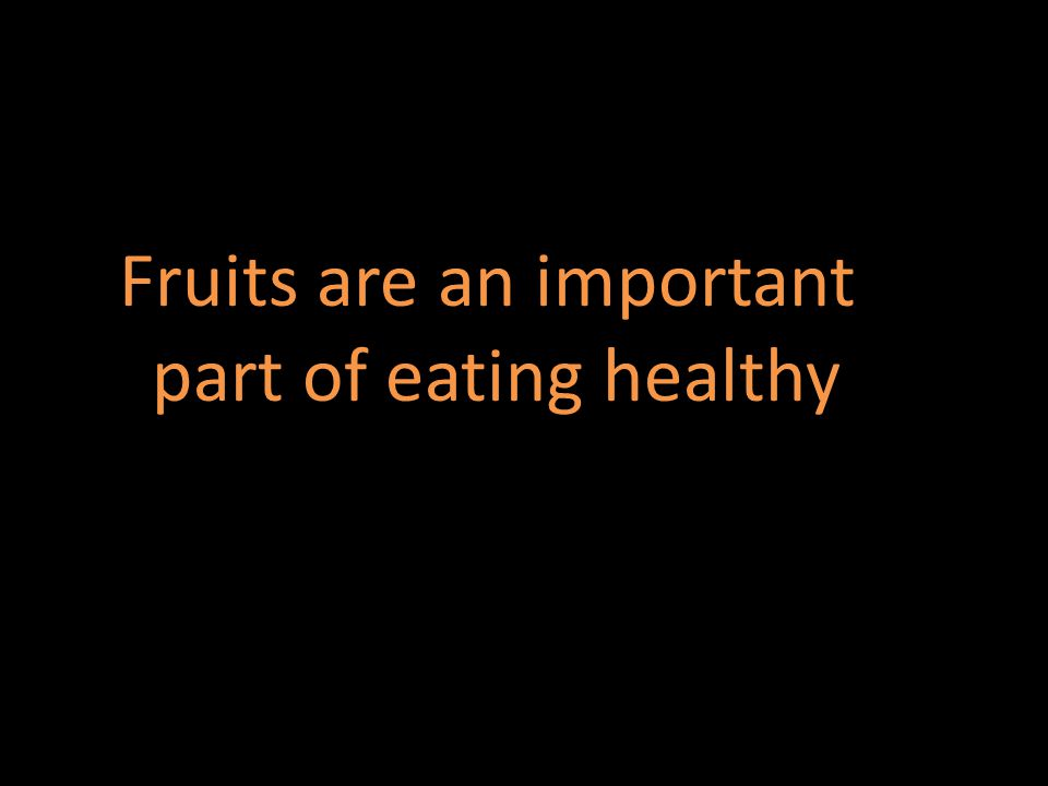 Fruits are an important part of eating healthy