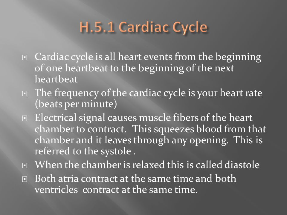  Cardiac cycle is all heart events from the beginning of one heartbeat to the beginning of the next heartbeat  The frequency of the cardiac cycle is