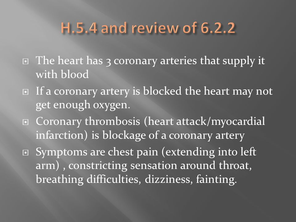  The heart has 3 coronary arteries that supply it with blood  If a coronary artery is blocked the heart may not get enough oxygen.  Coronary thromb
