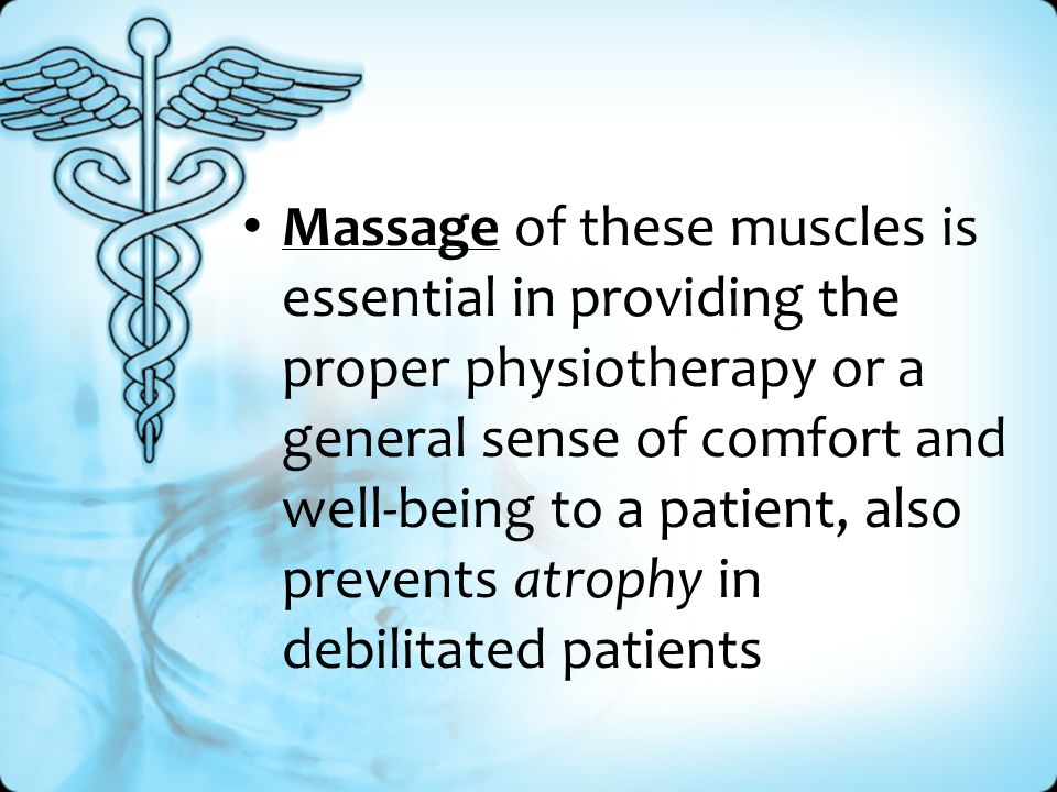 Massage of these muscles is essential in providing the proper physiotherapy or a general sense of comfort and well-being to a patient, also prevents a