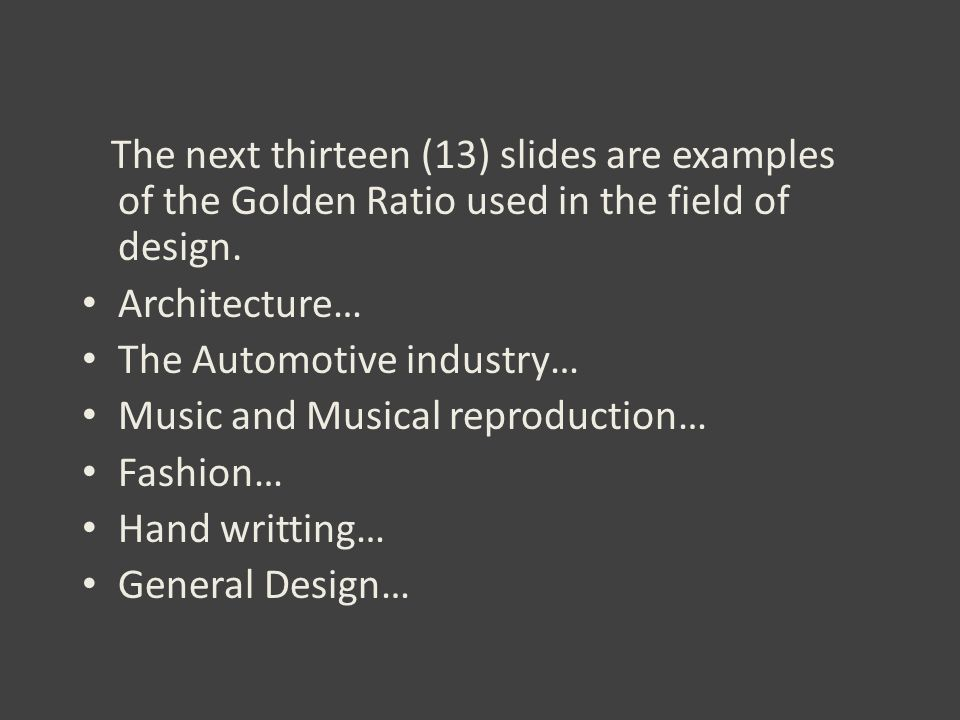 The next thirteen (13) slides are examples of the Golden Ratio used in the field of design. Architecture… The Automotive industry… Music and Musical r