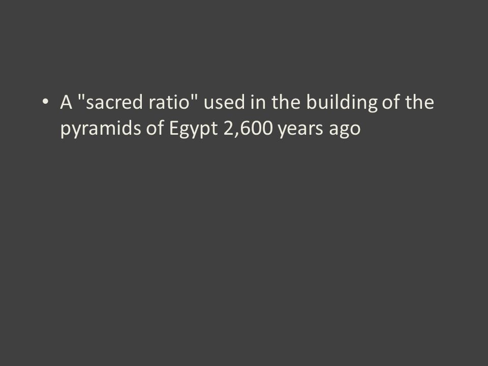 A sacred ratio used in the building of the pyramids of Egypt 2,600 years ago