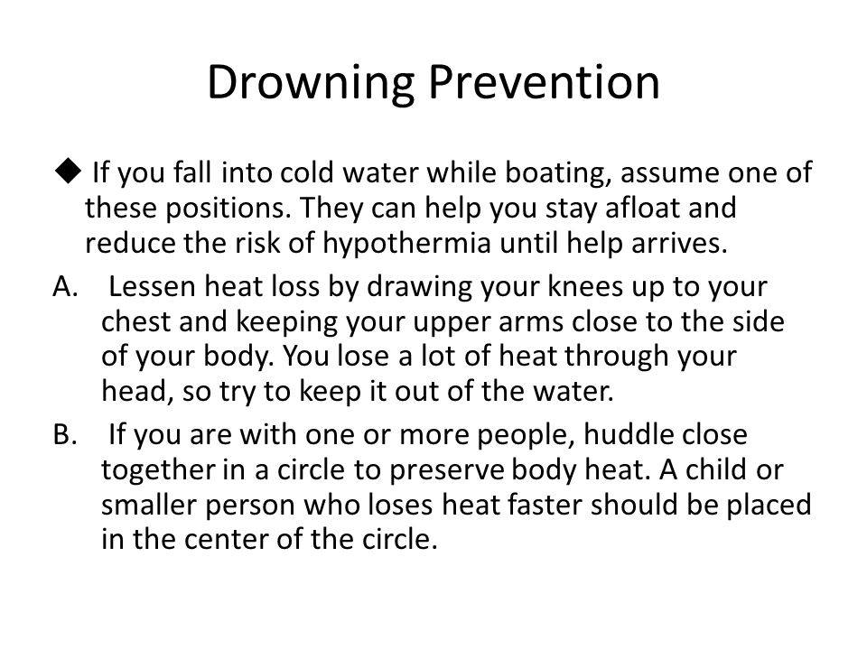 Drowning Prevention  If you fall into cold water while boating, assume one of these positions.