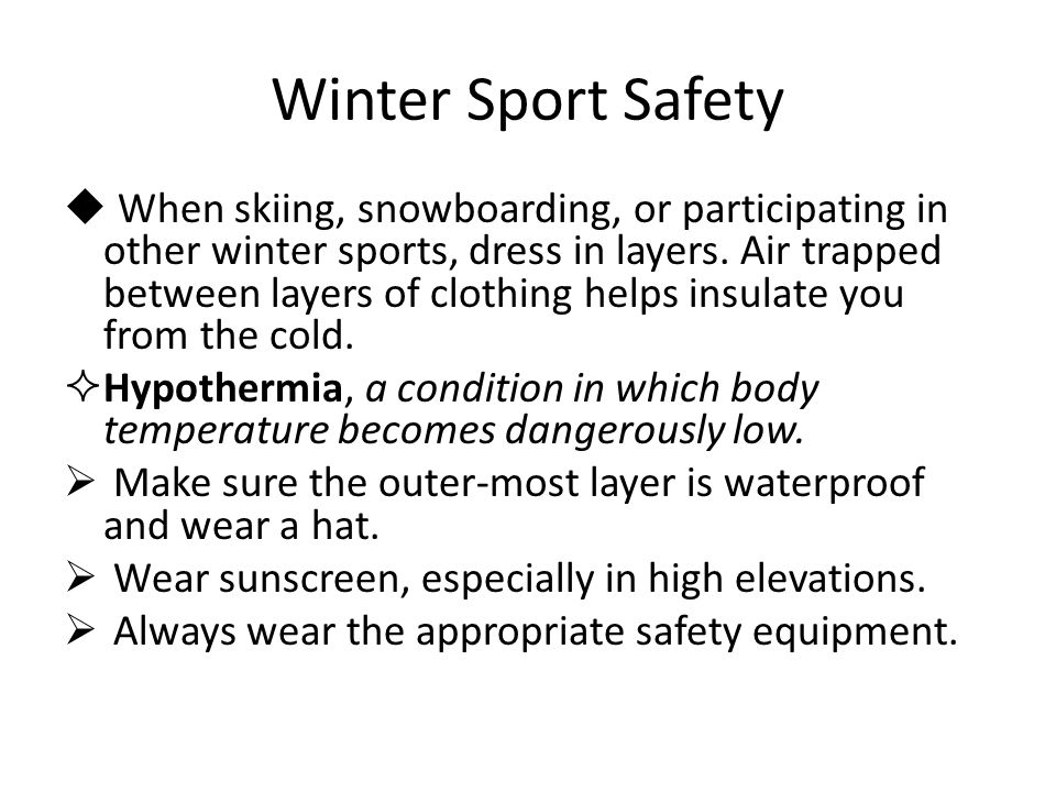 Winter Sport Safety  When skiing, snowboarding, or participating in other winter sports, dress in layers.