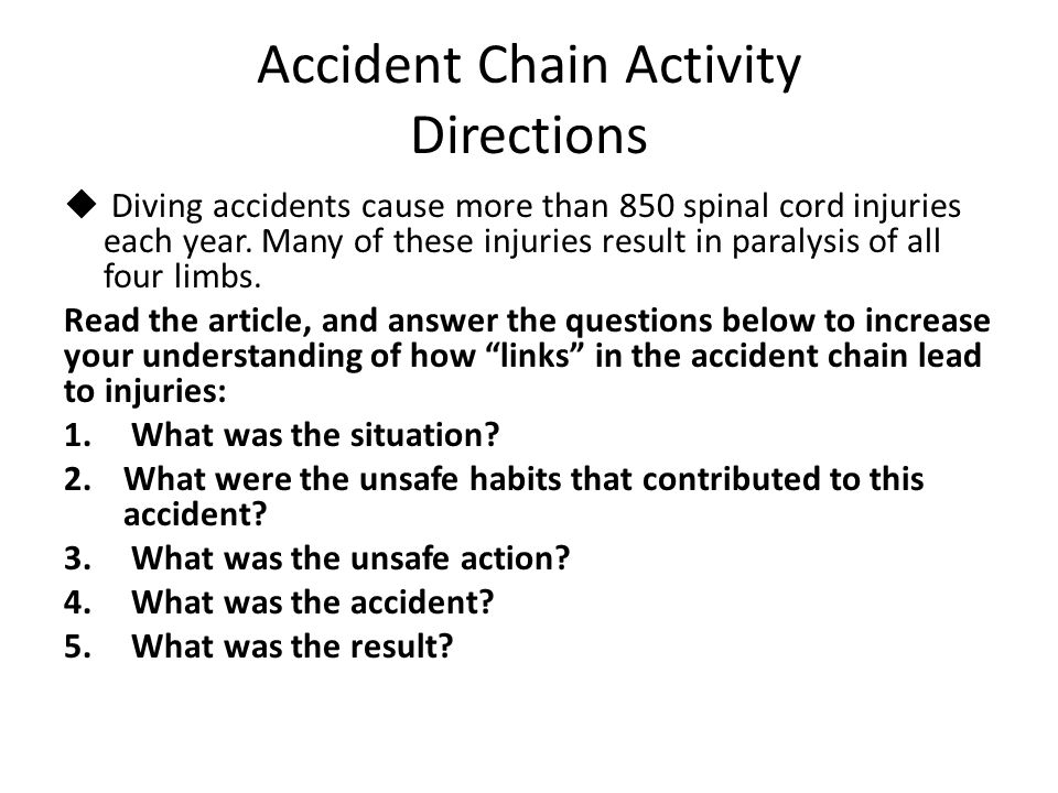 Accident Chain Activity Directions  Diving accidents cause more than 850 spinal cord injuries each year.