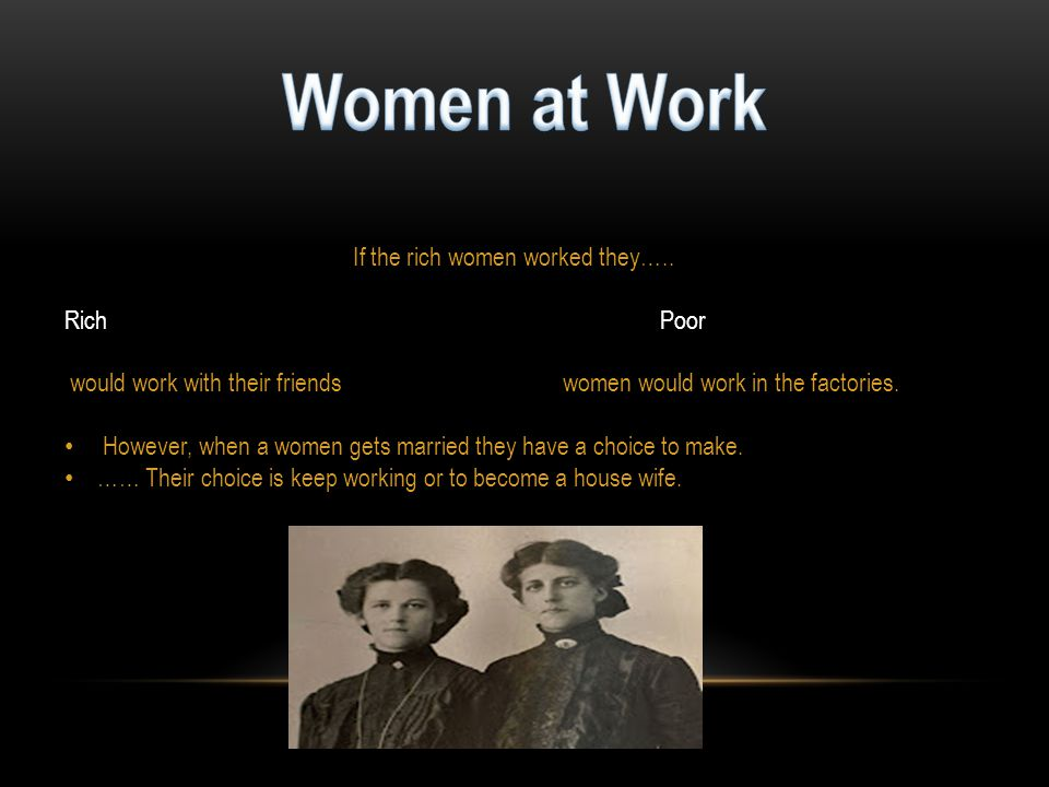 If the rich women worked they…..