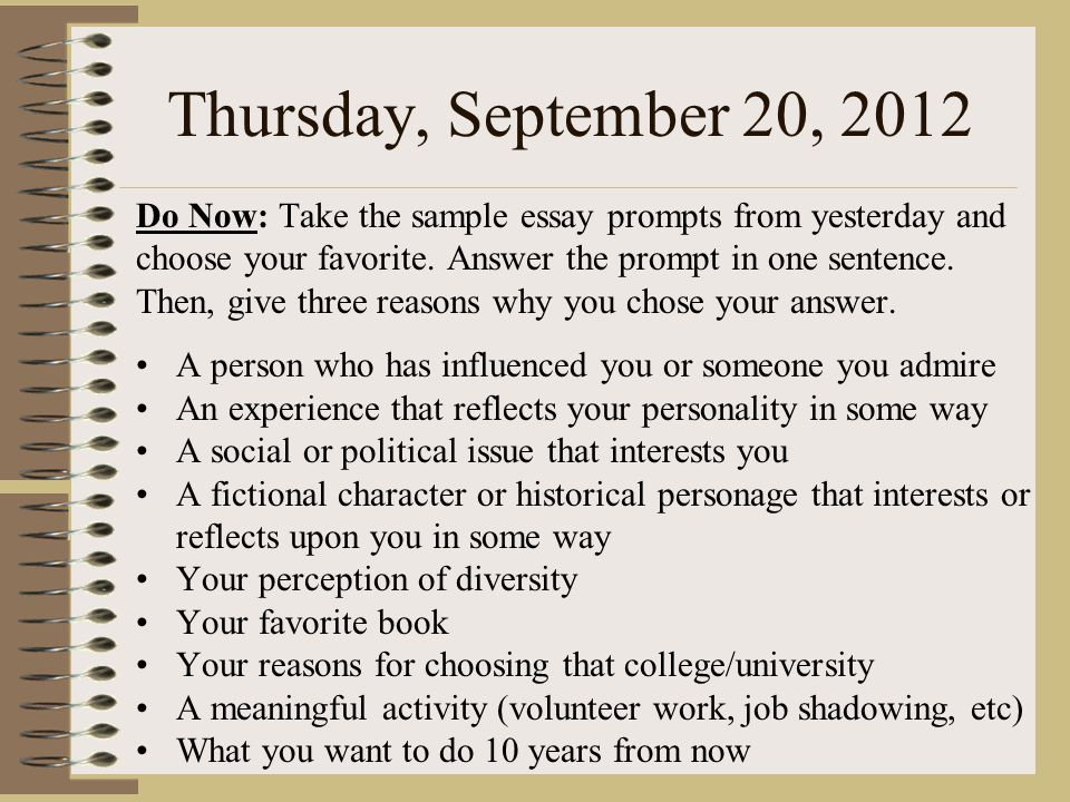 Wednesday, September 19, 2012 Do Now: Read the sample college application essay prompts below and choose your top three.