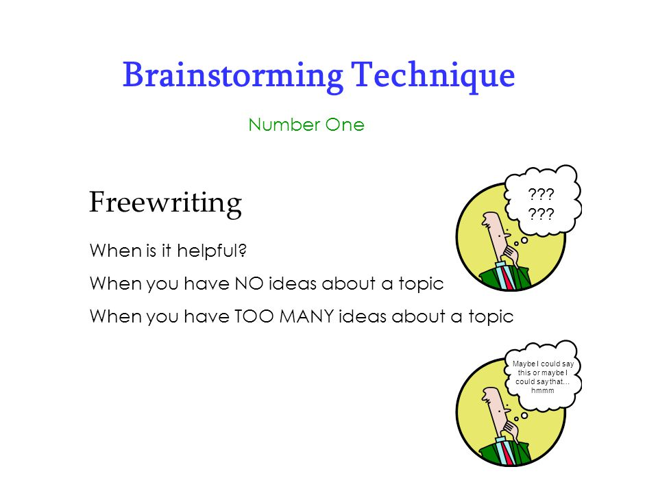 Brainstorming Technique Number One Freewriting Options: Write for a specific time period Write for a specific amount of paper