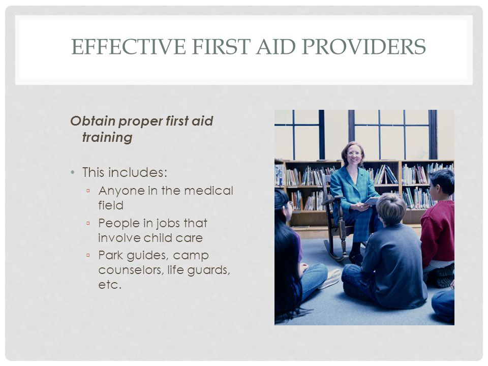 EFFECTIVE FIRST AID PROVIDERS (CONTINUED) Be alert for emergency situations Unusual sounds Unusual sights Unusual odors Unusual behaviors