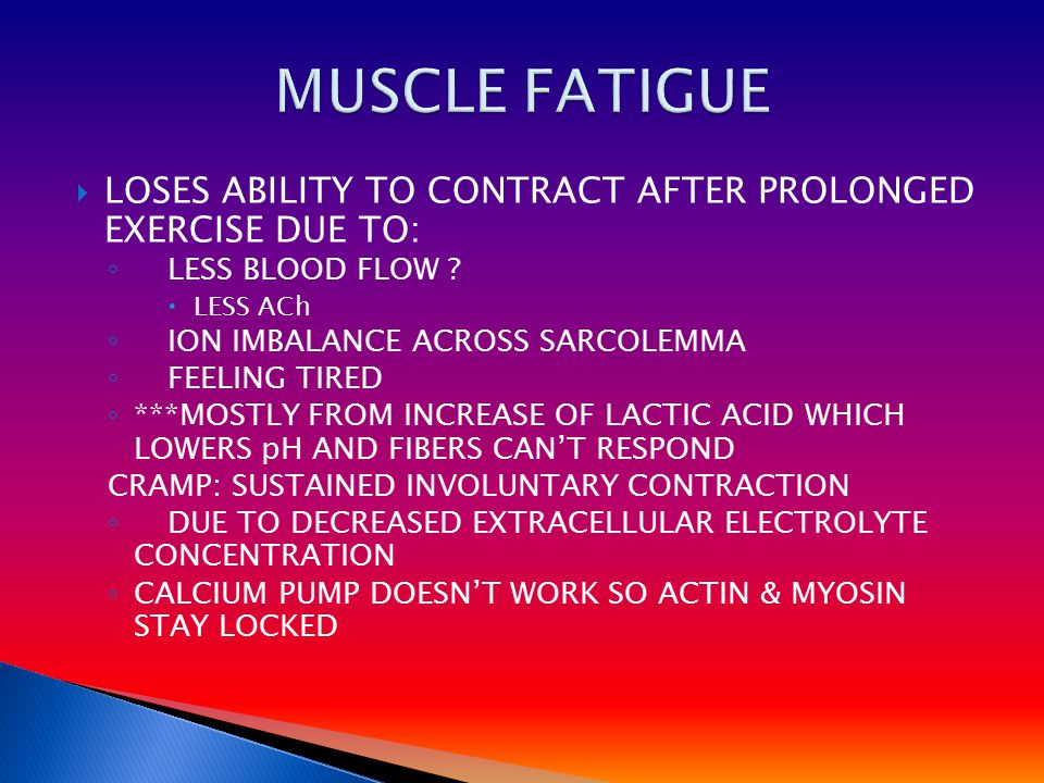  LOSES ABILITY TO CONTRACT AFTER PROLONGED EXERCISE DUE TO: ◦ LESS BLOOD FLOW .