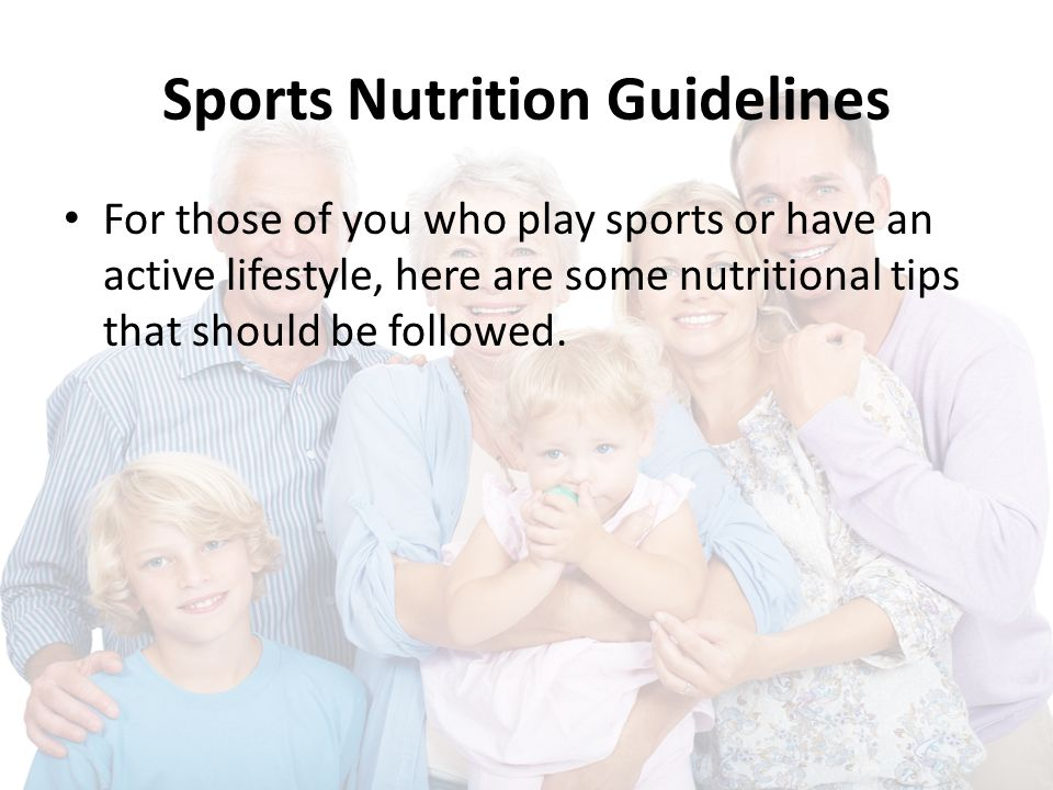 Sports Nutrition Guidelines For those of you who play sports or have an active lifestyle, here are some nutritional tips that should be followed.