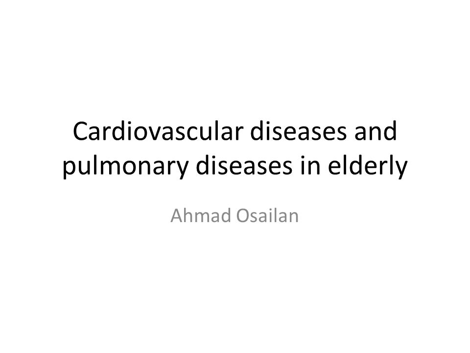 Cardiovascular diseases and pulmonary diseases in elderly Ahmad Osailan
