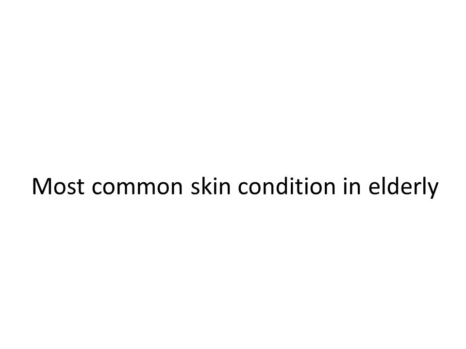 Most common skin condition in elderly