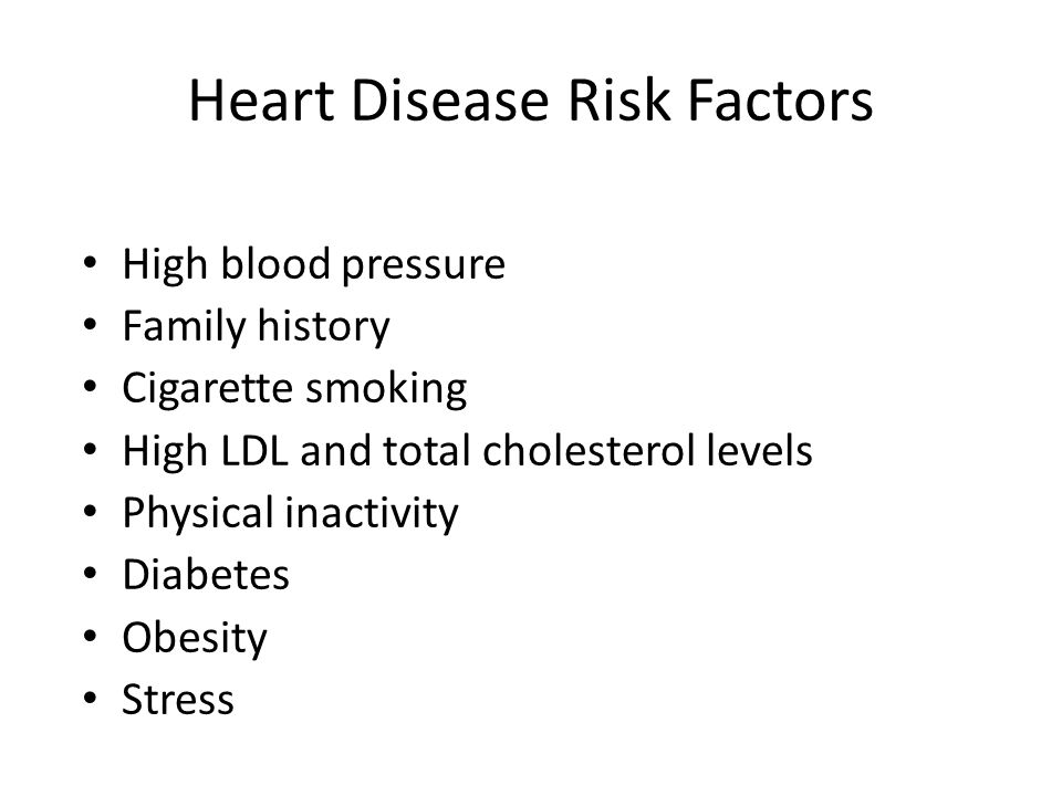 Heart Disease Risk Factors High blood pressure Family history Cigarette smoking High LDL and total cholesterol levels Physical inactivity Diabetes Obesity Stress
