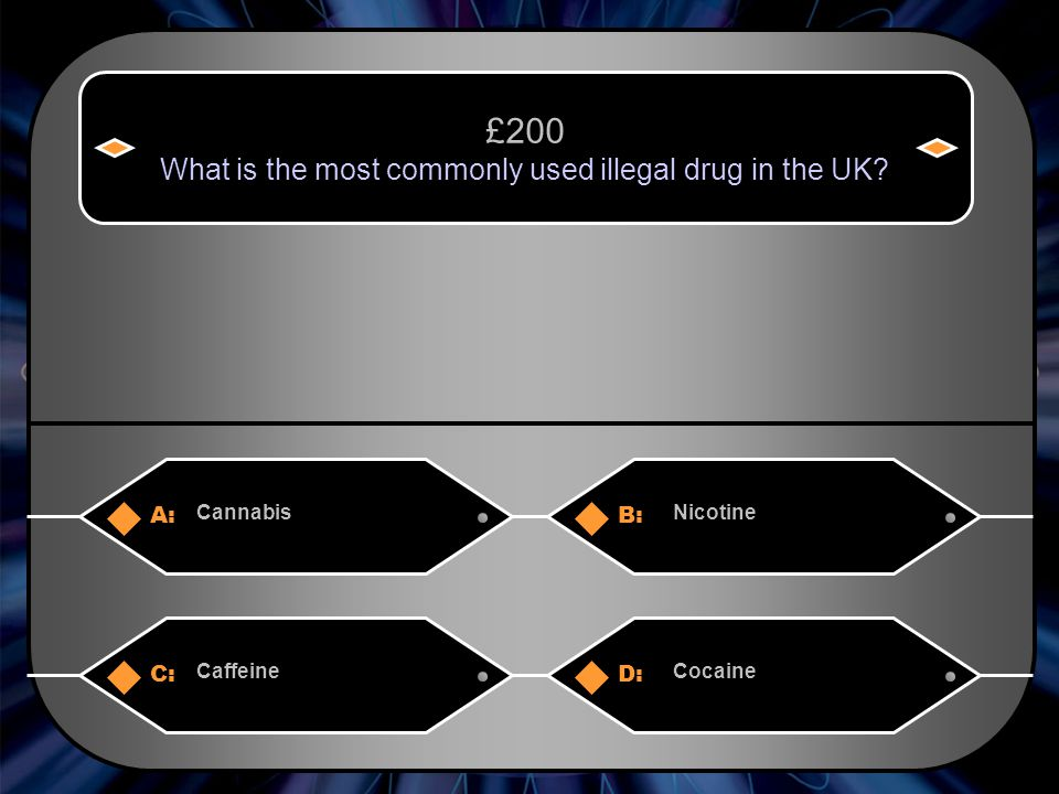 A:B: CannabisNicotine £200 What is the most commonly used illegal drug in the UK.