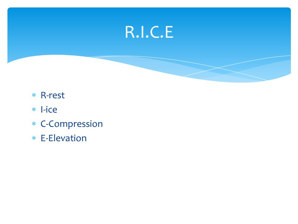  R-rest  I-ice  C-Compression  E-Elevation R.I.C.E