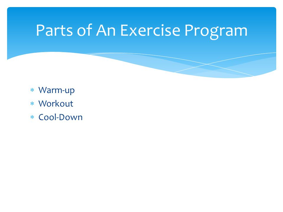  Warm-up  Workout  Cool-Down Parts of An Exercise Program