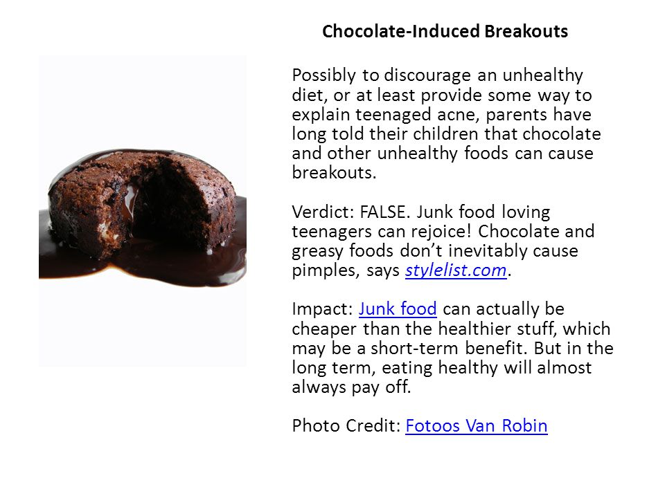 Chocolate-Induced Breakouts Possibly to discourage an unhealthy diet, or at least provide some way to explain teenaged acne, parents have long told th