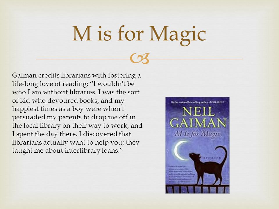  M is for Magic Gaiman credits librarians with fostering a life-long love of reading: I wouldn t be who I am without libraries.