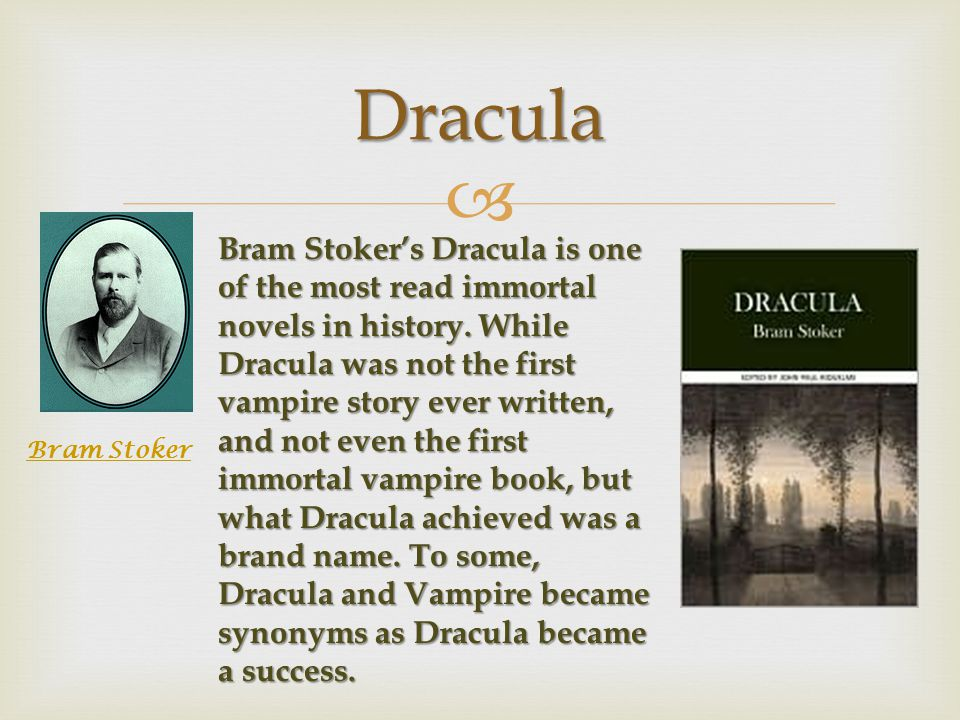 Dracula Bram Stoker Bram Stoker's Dracula is one of the most read immortal novels in history.