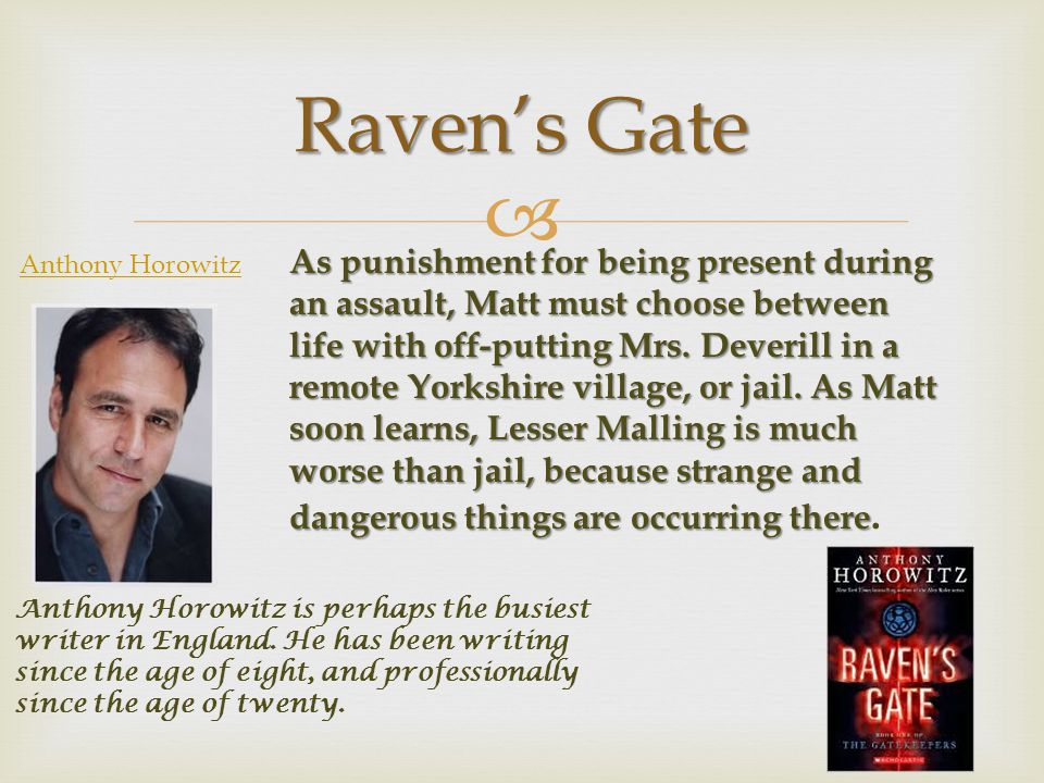  Raven's Gate Anthony Horowitz Anthony Horowitz is perhaps the busiest writer in England.