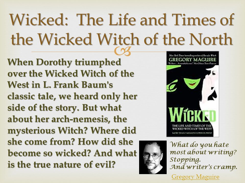  Wicked: The Life and Times of the Wicked Witch of the North When Dorothy triumphed over the Wicked Witch of the West in L.