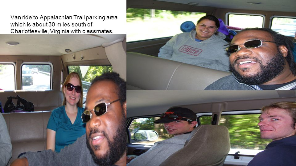 Van ride to Appalachian Trail parking area which is about 30 miles south of Charlottesville, Virginia with classmates.