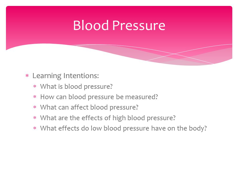  Learning Intentions:  What is blood pressure.  How can blood pressure be measured.
