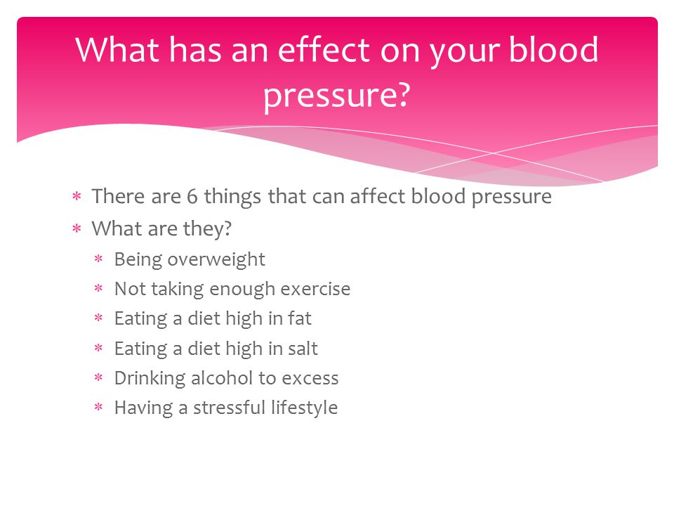  There are 6 things that can affect blood pressure  What are they.