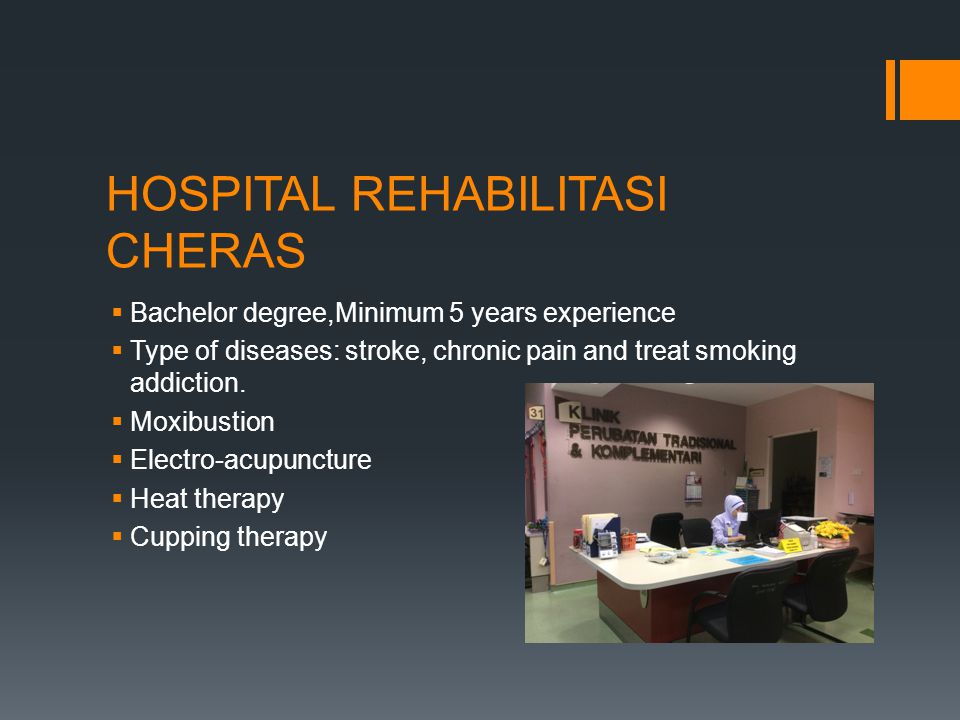 HOSPITAL REHABILITASI CHERAS  Bachelor degree,Minimum 5 years experience  Type of diseases: stroke, chronic pain and treat smoking addiction.  Moxi