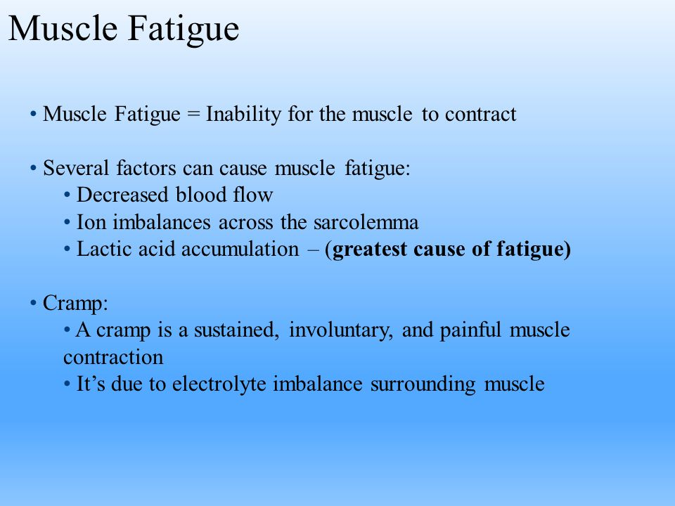 Muscle Fatigue Muscle Fatigue = Inability for the muscle to contract Several factors can cause muscle fatigue: Decreased blood flow Ion imbalances acr