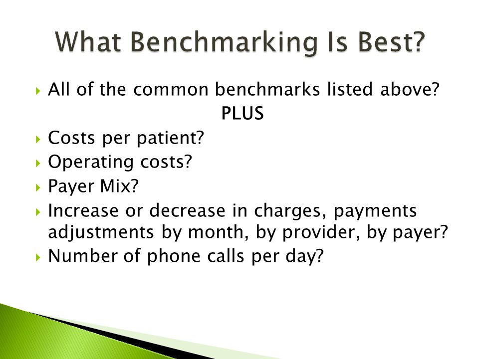  All of the common benchmarks listed above. PLUS  Costs per patient.