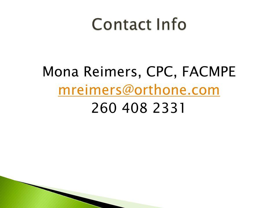 Mona Reimers, CPC, FACMPE mreimers@orthone.com 260 408 2331