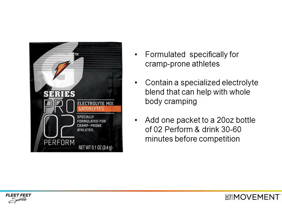 Formulated specifically for cramp-prone athletes Contain a specialized electrolyte blend that can help with whole body cramping Add one packet to a 20oz bottle of 02 Perform & drink 30-60 minutes before competition