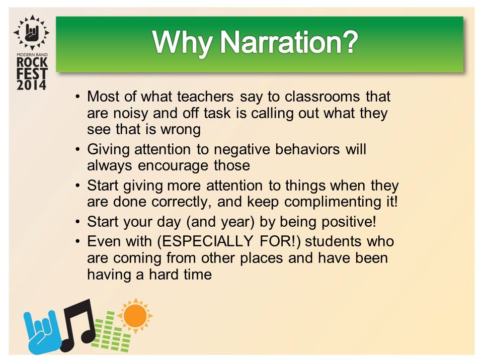 Most of what teachers say to classrooms that are noisy and off task is calling out what they see that is wrong Giving attention to negative behaviors will always encourage those Start giving more attention to things when they are done correctly, and keep complimenting it.