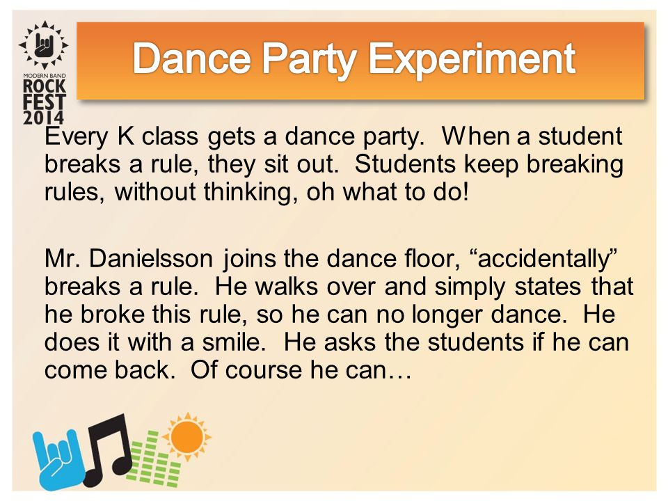 Every K class gets a dance party. When a student breaks a rule, they sit out.