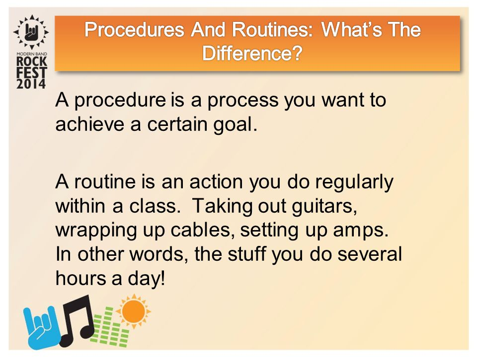 A procedure is a process you want to achieve a certain goal.