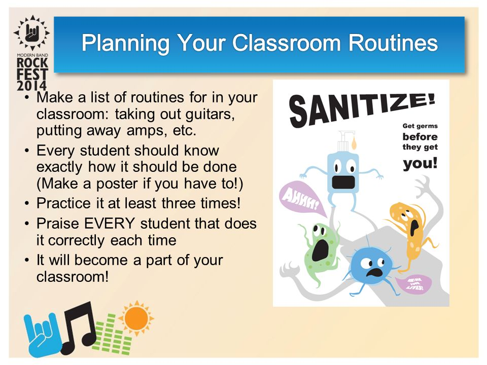 Make a list of routines for in your classroom: taking out guitars, putting away amps, etc.