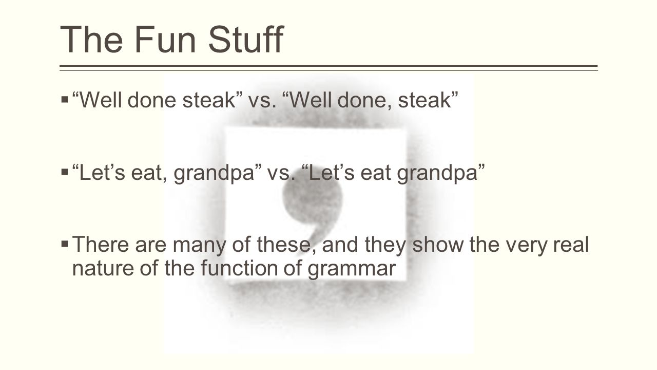 The Fun Stuff  Well done steak vs. Well done, steak  Let's eat, grandpa vs.