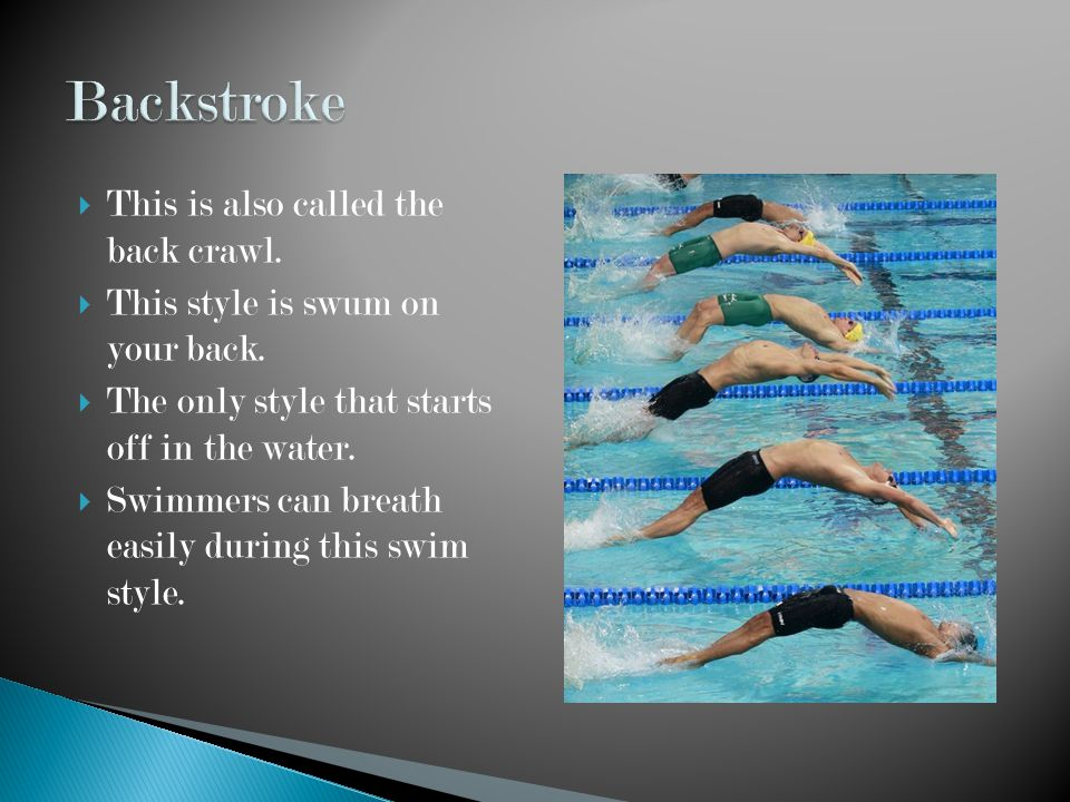  Easiest stroke to learn  First swim stroke taught to children  Dogs use this style when they swim.  Early man learned this style by imitating ani
