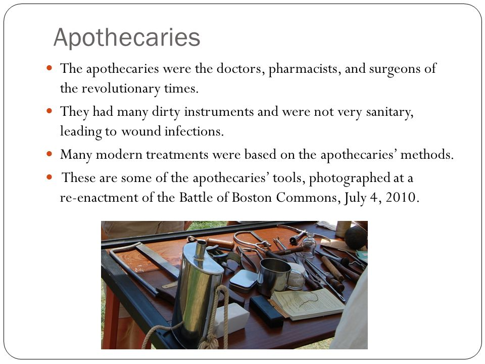 Apothecaries The apothecaries were the doctors, pharmacists, and surgeons of the revolutionary times.