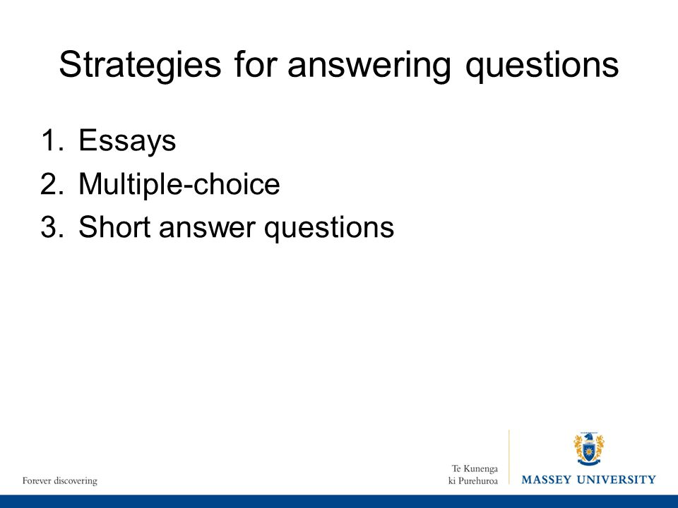 Strategies for answering questions 1.Essays 2.Multiple-choice 3.Short answer questions