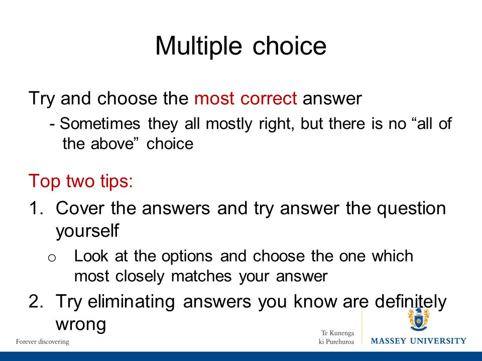"""Multiple choice Try and choose the most correct answer - Sometimes they all mostly right, but there is no """"all of the above"""" choice Top two tips: 1.Co"""
