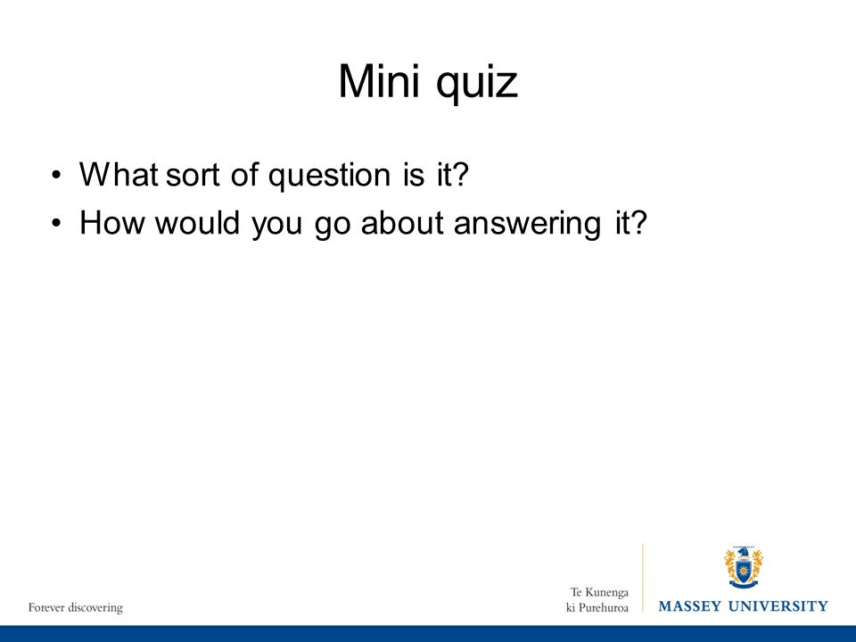 Mini quiz What sort of question is it? How would you go about answering it?